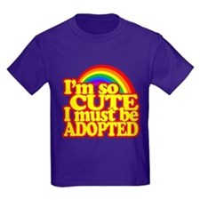 Im so CUTE I must be ADOPTED! T-Shirt