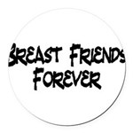 Breast Friends Forever Round Car Magnet