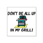 All Up In My Grill Square Sticker 3