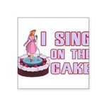 I Sing On The Cake Square Sticker 3