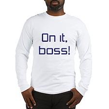 On it, Boss! Long Sleeve T-Shirt