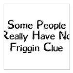 No Friggin Clue Square Car Magnet 3