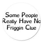 No Friggin Clue Round Car Magnet