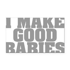 I Make Good Babies Rectangle Car Magnet