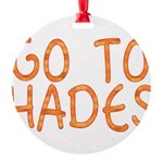Go To Hades Round Ornament