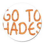 Go To Hades Round Car Magnet