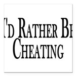 Rather Be Cheating Square Car Magnet 3