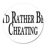 Rather Be Cheating Round Car Magnet