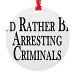 Rather Arrest Criminals Round Ornament