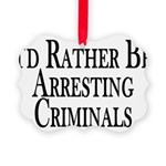 Rather Arrest Criminals Picture Ornament