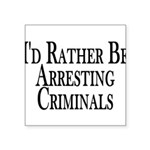Rather Arrest Criminals Square Sticker 3