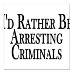 Rather Arrest Criminals Square Car Magnet 3
