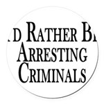 Rather Arrest Criminals Round Car Magnet