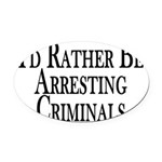 Rather Arrest Criminals Oval Car Magnet