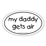 My Daddy gets air Oval Sticker