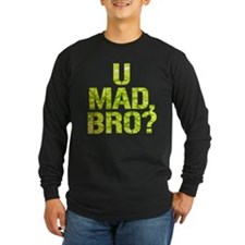 U Mad, Bro? Long Sleeve T-Shirt