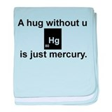 A hug without u is just mercury. baby blanket