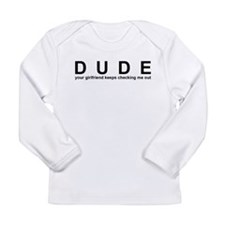 Dude Infant Long Sleeve T-Shirt
