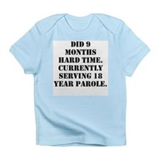 Did 9 Months Hard Time Infant T-Shirt