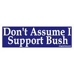 Don't Assume I Support Bush (Sticker)