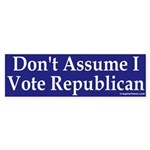 Don't Assume I Vote Republican (Sticker)