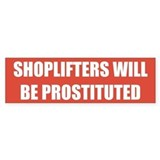 Shoplifters will be Prostituted Bumper Bumper Sticker