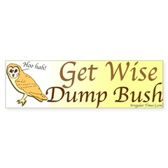 Get Wise Dump Bush Bumper Sticker