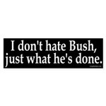 I don't hate Bush Bumper Sticker