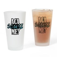 Aca Scuse Me? Drinking Glass
