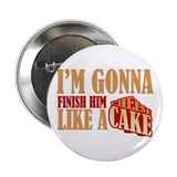 "Finish Him Like A Cheesecake 2.25"" Button"