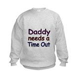 Daddy needs a time out 2 Sweatshirt