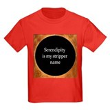 Serendipity is my stripper name T-Shirt
