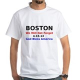Boston we will not forget 4-15-13 T-Shirt