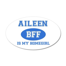Aileen is my homegirl 35x21 Oval Wall Decal
