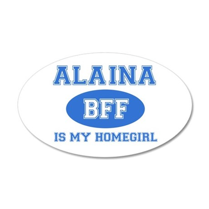 Alaina is my homegirl 35x21 Oval Wall Decal