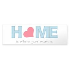 Home is where your mom is (light) Bumper Bumper Sticker