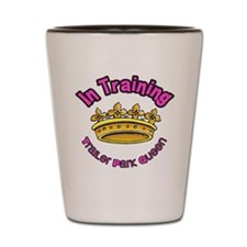 Trailer Park Queen In Training Shot Glass