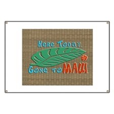 Here Today Gone to Maui Banner