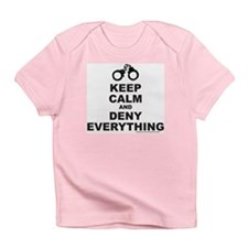 KEEP CALM AND DENY EVERYTHING Infant T-Shirt