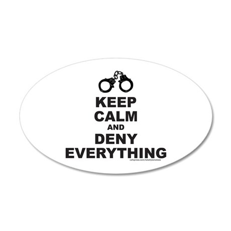 KEEP CALM AND DENY EVERYTHING 20x12 Oval Wall Deca