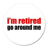 I'm Retired Go Around Me Round Car Magnet