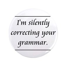 """I'm Silently Correcting Your Grammar 3.5"""" Button"""