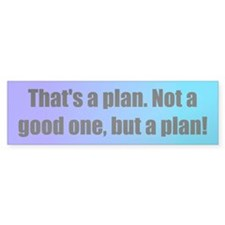 That's a plan (color) Bumper Bumper Sticker
