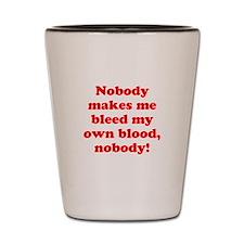 Bleed My Own Blood Shot Glass