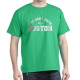 You Dont Mess With Boston T-Shirt