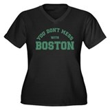 You Dont Mess With Boston Plus Size T-Shirt