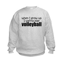 When I Grow Up Volleyball Sweatshirt