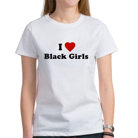 I Love [Heart] Black Girls Womens T-Shirt