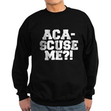 Pitch Perfect Aca-Scuse Me? Sweatshirt
