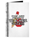 Dont Make Me Use My Teacher Voice! Journal